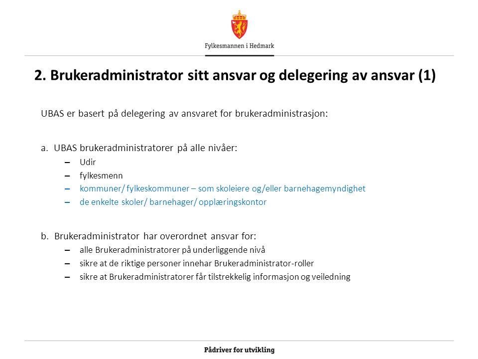 2. Brukeradministrator sitt ansvar og delegering av ansvar (1) UBAS er basert på delegering av ansvaret for brukeradministrasjon: a. UBAS brukeradmini