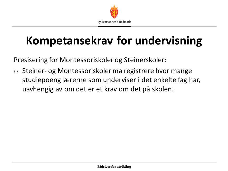 Kompetansekrav for undervisning Presisering for Montessoriskoler og Steinerskoler: o Steiner- og Montessoriskoler må registrere hvor mange studiepoeng lærerne som underviser i det enkelte fag har, uavhengig av om det er et krav om det på skolen.