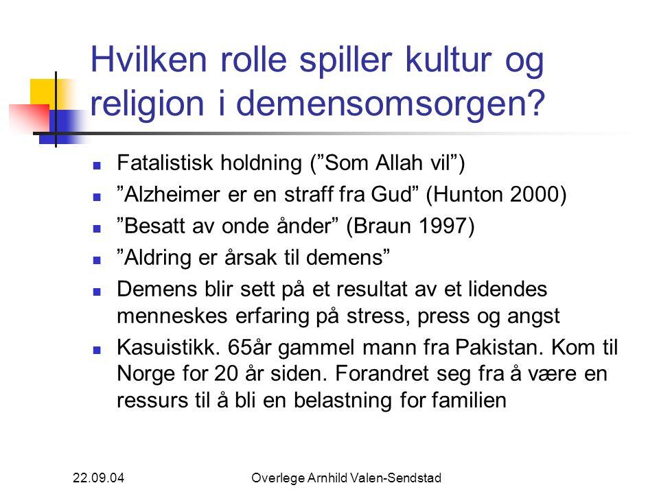 """22.09.04Overlege Arnhild Valen-Sendstad Hvilken rolle spiller kultur og religion i demensomsorgen? Fatalistisk holdning (""""Som Allah vil"""") """"Alzheimer e"""