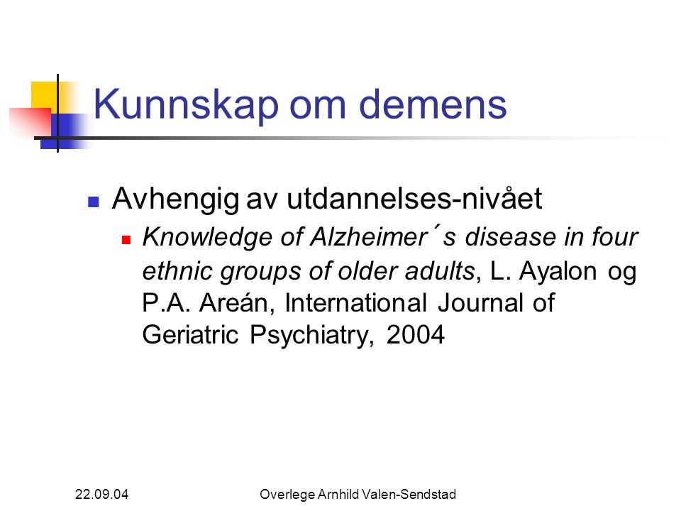 22.09.04Overlege Arnhild Valen-Sendstad Kunnskap om demens Avhengig av utdannelses-nivået Knowledge of Alzheimer´s disease in four ethnic groups of older adults, L.