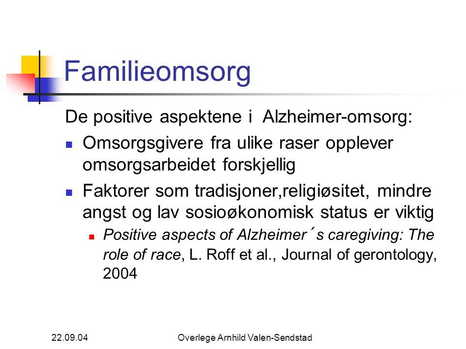 22.09.04Overlege Arnhild Valen-Sendstad Familieomsorg De positive aspektene i Alzheimer-omsorg: Omsorgsgivere fra ulike raser opplever omsorgsarbeidet