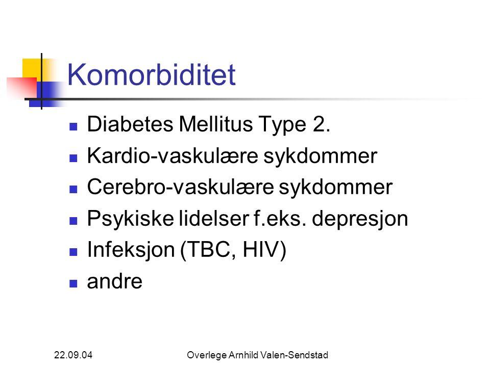 22.09.04Overlege Arnhild Valen-Sendstad Komorbiditet Diabetes Mellitus Type 2. Kardio-vaskulære sykdommer Cerebro-vaskulære sykdommer Psykiske lidelse