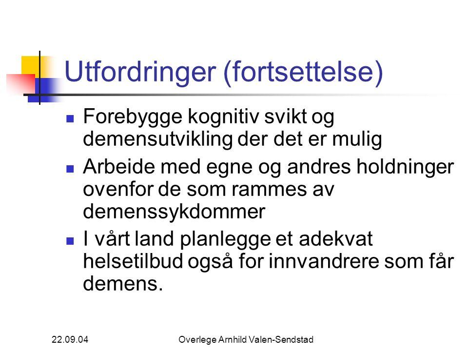 22.09.04Overlege Arnhild Valen-Sendstad Utfordringer (fortsettelse) Forebygge kognitiv svikt og demensutvikling der det er mulig Arbeide med egne og a