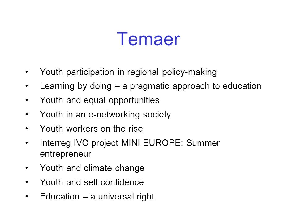 Temaer Youth participation in regional policy-making Learning by doing – a pragmatic approach to education Youth and equal opportunities Youth in an e