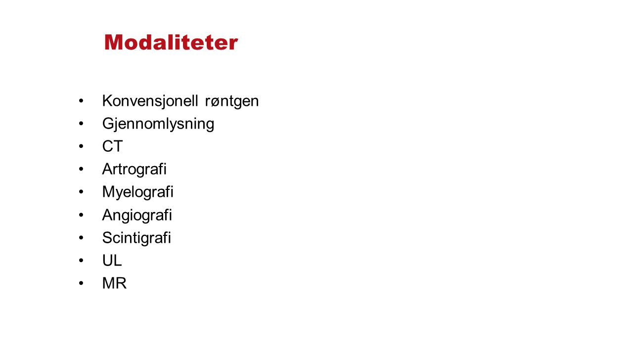 Modaliteter Konvensjonell røntgen Gjennomlysning CT Artrografi Myelografi Angiografi Scintigrafi UL MR