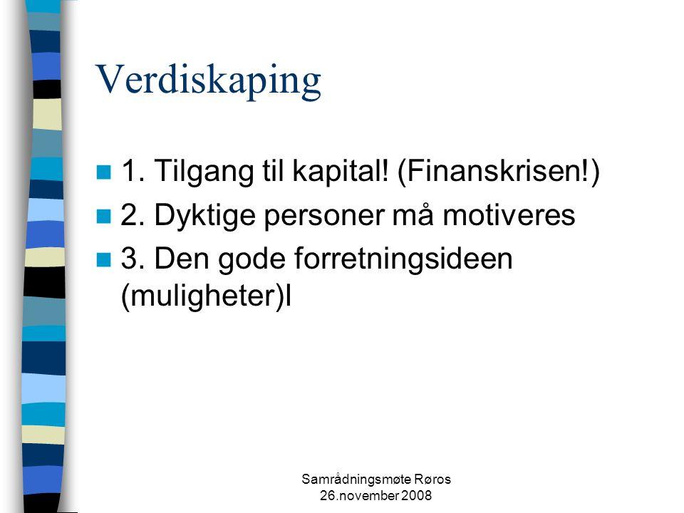 Samrådningsmøte Røros 26.november 2008 Verdiskaping 1.