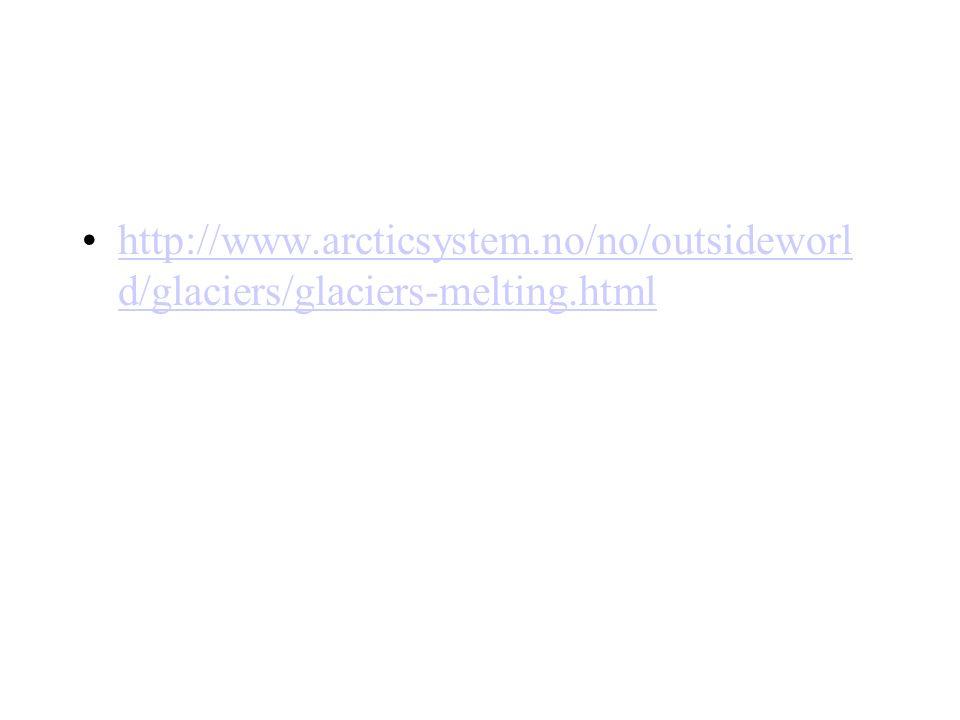 http://www.arcticsystem.no/no/outsideworl d/glaciers/glaciers-melting.htmlhttp://www.arcticsystem.no/no/outsideworl d/glaciers/glaciers-melting.html