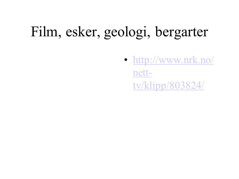 Film, esker, geologi, bergarter http://www.nrk.no/ nett- tv/klipp/803824/http://www.nrk.no/ nett- tv/klipp/803824/