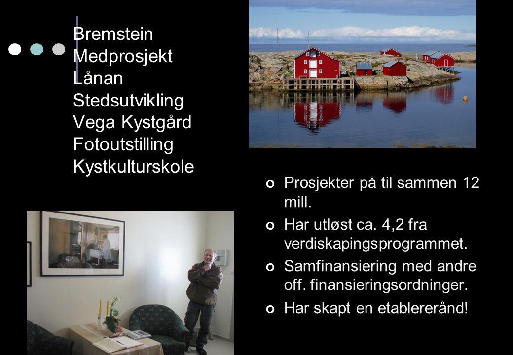 Bremstein Medprosjekt Lånan Stedsutvikling Vega Kystgård Fotoutstilling Kystkulturskole Prosjekter på til sammen 12 mill. Har utløst ca. 4,2 fra verdi