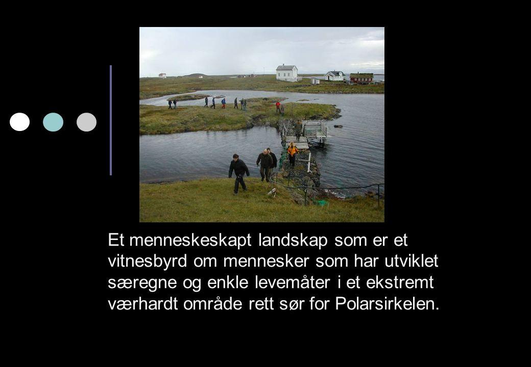 Et menneskeskapt landskap som er et vitnesbyrd om mennesker som har utviklet særegne og enkle levemåter i et ekstremt værhardt område rett sør for Pol