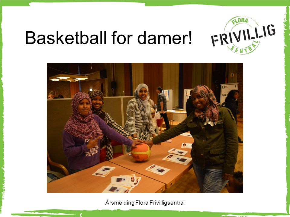 Basketball for damer! Årsmelding Flora Frivilligsentral