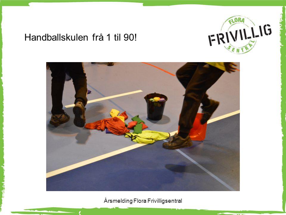 Handballskulen frå 1 til 90! Årsmelding Flora Frivilligsentral