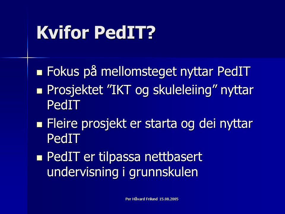 Per Håvard Frilund 15.08.2005 Kvifor PedIT.