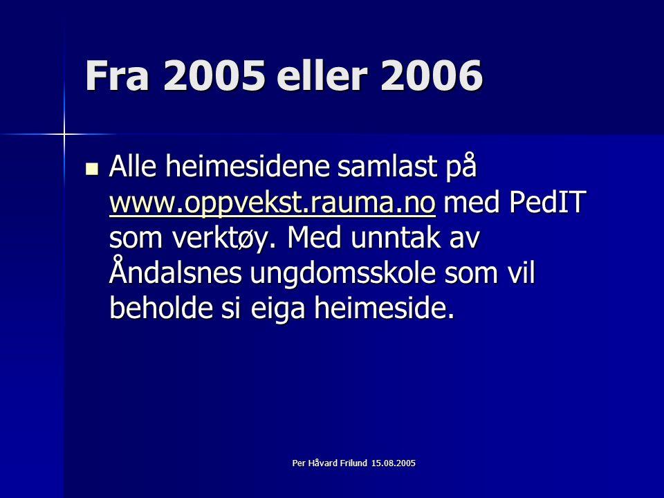 Per Håvard Frilund 15.08.2005 Fra 2005 eller 2006 Alle heimesidene samlast på www.oppvekst.rauma.no med PedIT som verktøy.