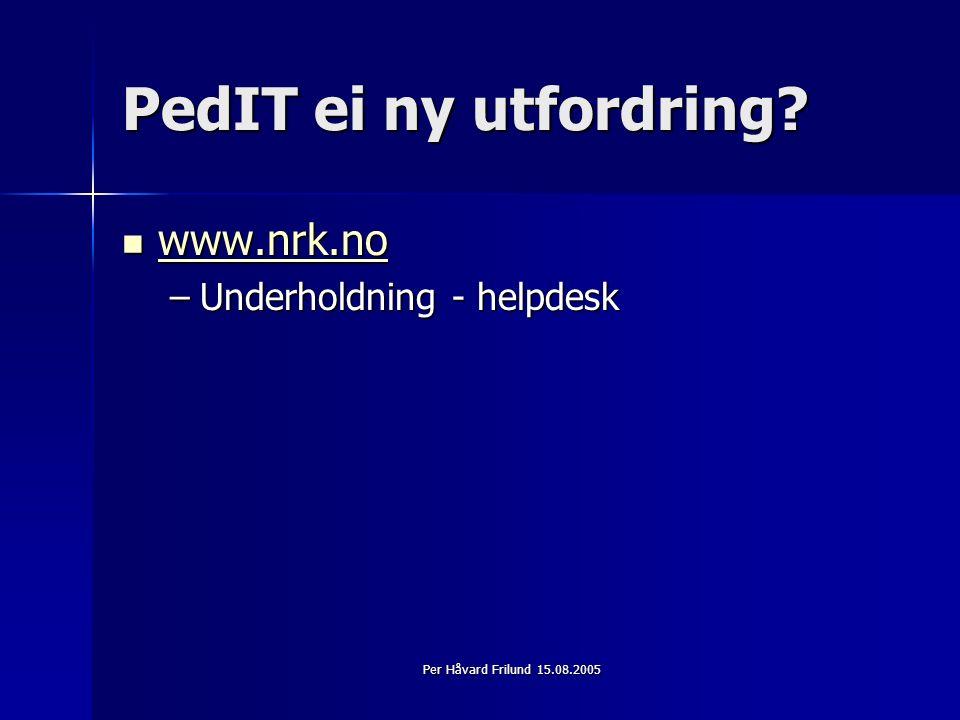 Per Håvard Frilund 15.08.2005 PedIT ei ny utfordring.