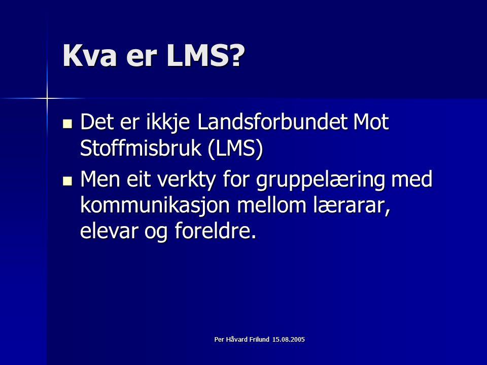 Per Håvard Frilund 15.08.2005 Kva er LMS.