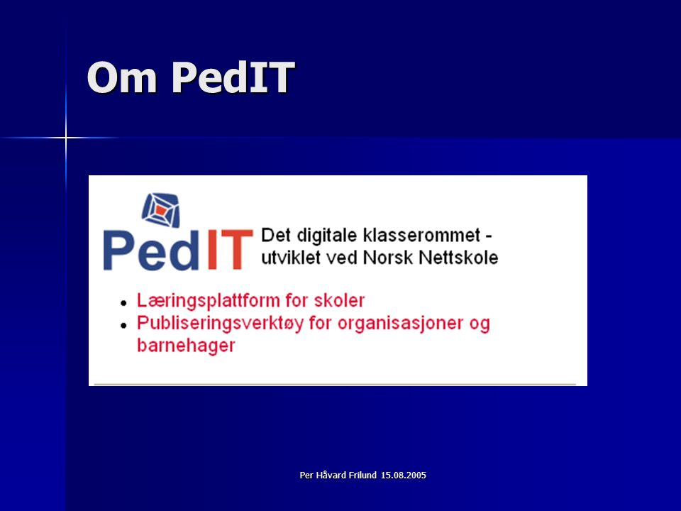 Per Håvard Frilund 15.08.2005 Om PedIT