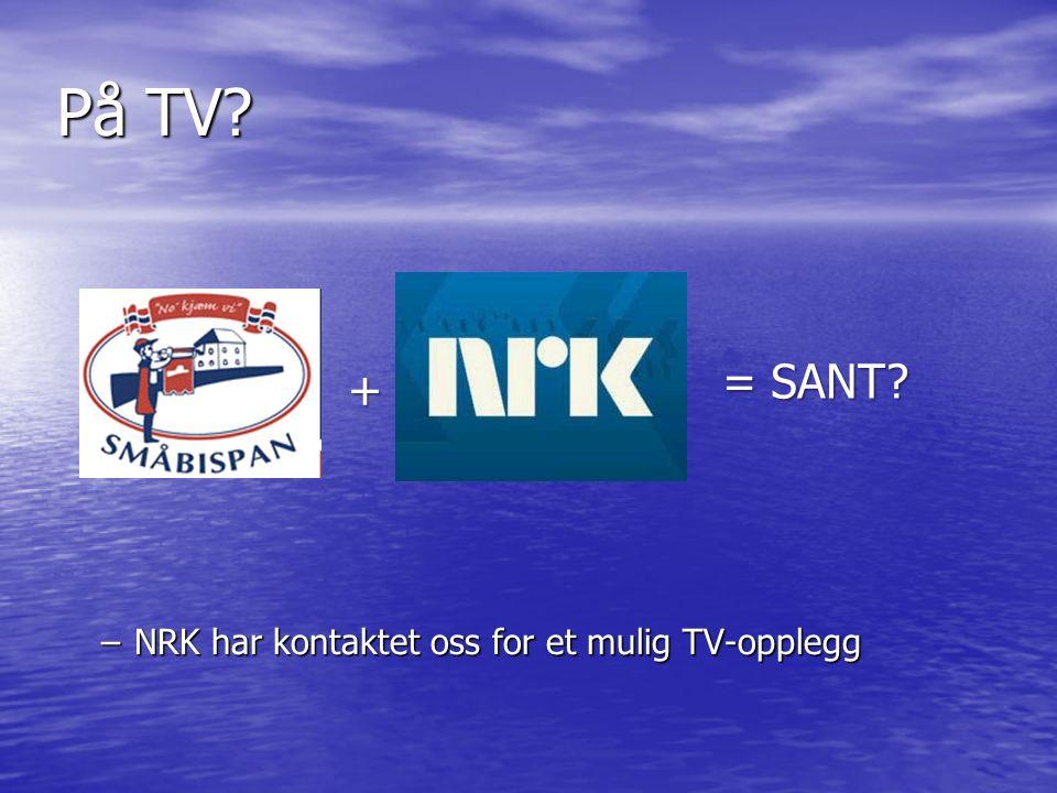 På TV –NRK har kontaktet oss for et mulig TV-opplegg + = SANT