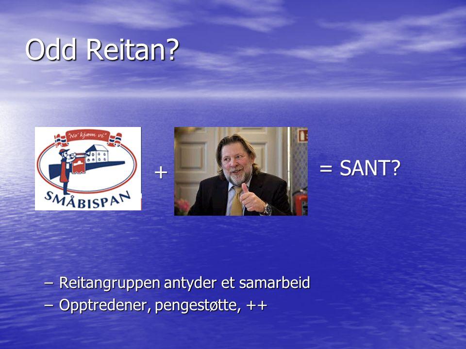 Odd Reitan –Reitangruppen antyder et samarbeid –Opptredener, pengestøtte, ++ + = SANT