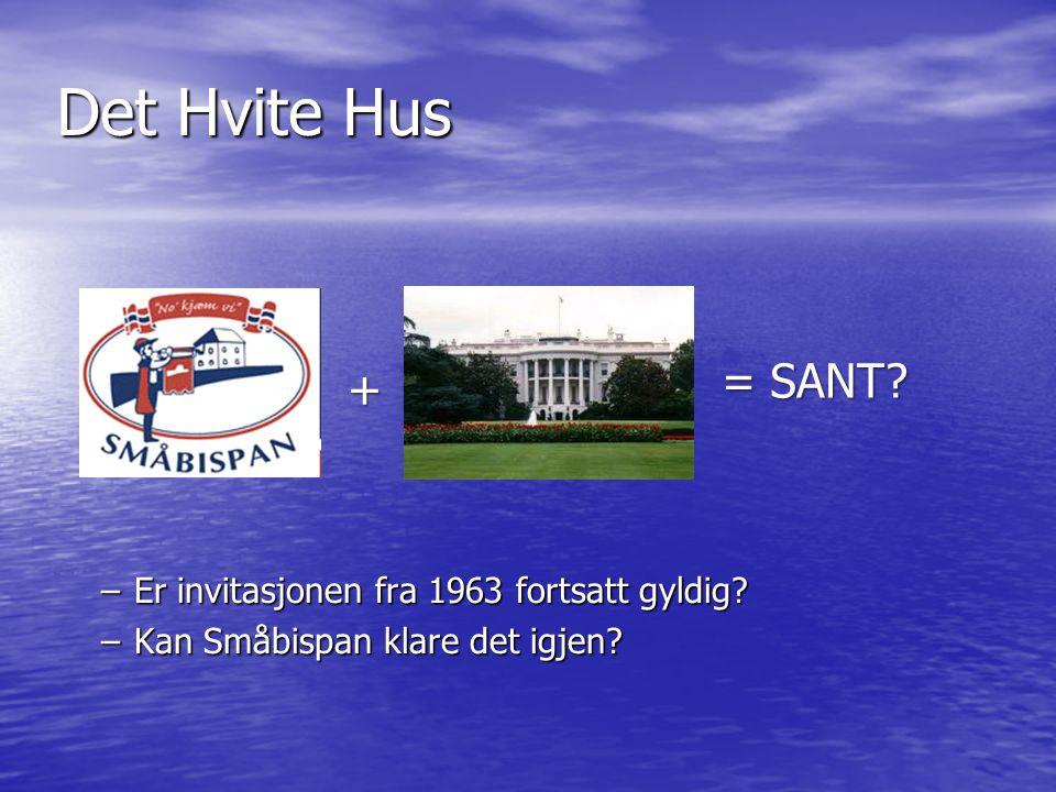 Det Hvite Hus –Er invitasjonen fra 1963 fortsatt gyldig –Kan Småbispan klare det igjen + = SANT