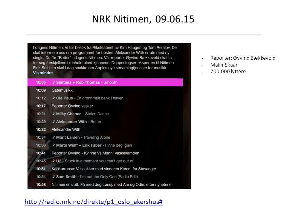NRK Nitimen, 09.06.15 -Reporter: Øyvind Bækkevold -Malin Skaar -700.000 lyttere http://radio.nrk.no/direkte/p1_oslo_akershus#