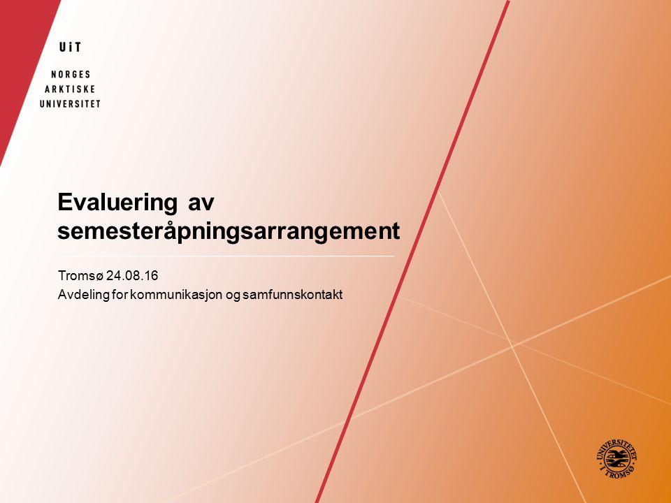 Evaluering av semesteråpningsarrangement Tromsø 24.08.16 Avdeling for kommunikasjon og samfunnskontakt