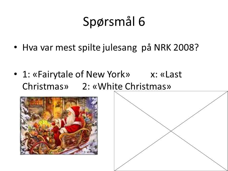 Spørsmål 6 Hva var mest spilte julesang på NRK 2008.