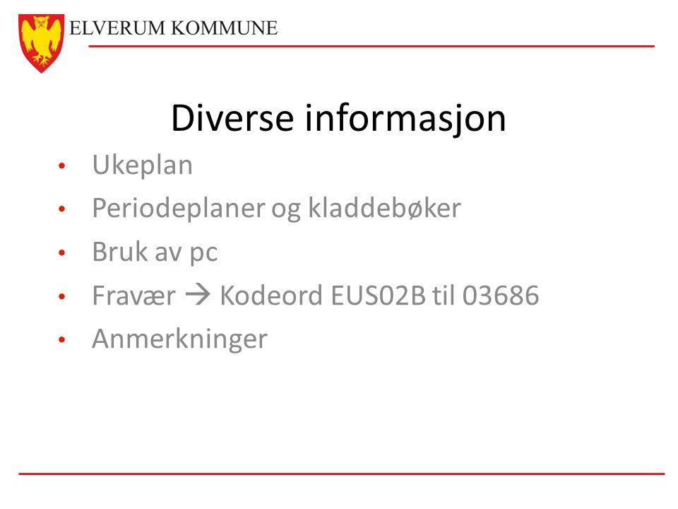 Diverse informasjon Ukeplan Periodeplaner og kladdebøker Bruk av pc Fravær  Kodeord EUS02B til 03686 Anmerkninger