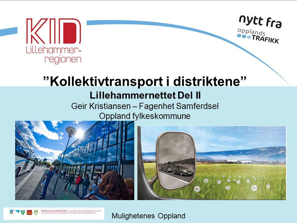 Mulighetenes Oppland Kollektivtransport i distriktene Lillehammernettet Del II Geir Kristiansen – Fagenhet Samferdsel Oppland fylkeskommune