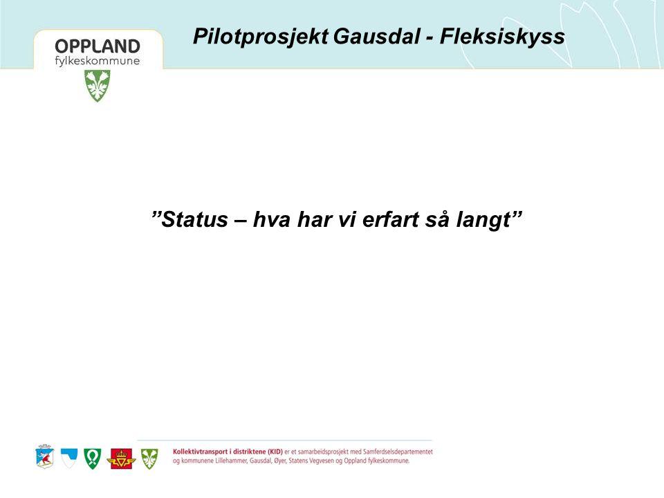 Status – hva har vi erfart så langt Pilotprosjekt Gausdal - Fleksiskyss