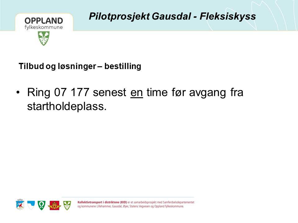Tilbud og løsninger – bestilling Ring 07 177 senest en time før avgang fra startholdeplass. Pilotprosjekt Gausdal - Fleksiskyss