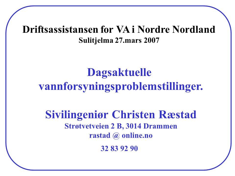 Dagsaktuelle vannforsyningsproblemstillinger. Sivilingeniør Christen Ræstad Strøtvetveien 2 B, 3014 Drammen rastad @ online.no 32 83 92 90 Driftsassis