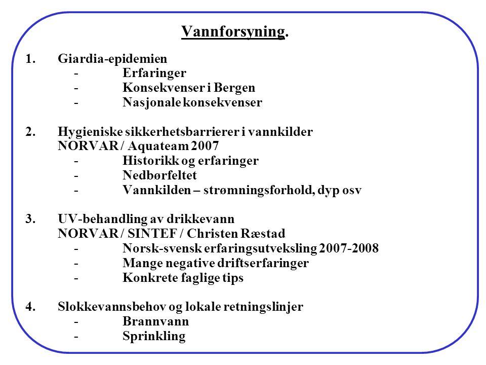 Vannforsyning. 1.Giardia-epidemien -Erfaringer -Konsekvenser i Bergen -Nasjonale konsekvenser 2.Hygieniske sikkerhetsbarrierer i vannkilder NORVAR / A