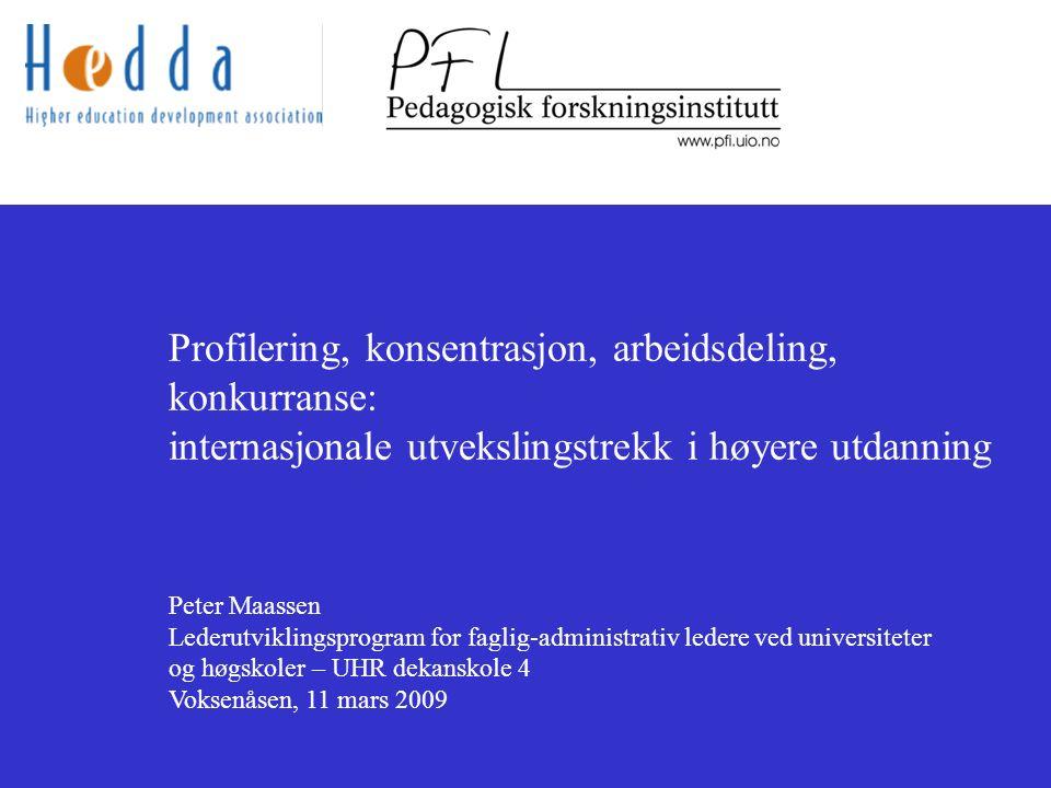 Profilering, konsentrasjon, arbeidsdeling, konkurranse: internasjonale utvekslingstrekk i høyere utdanning Peter Maassen Lederutviklingsprogram for faglig-administrativ ledere ved universiteter og høgskoler – UHR dekanskole 4 Voksenåsen, 11 mars 2009