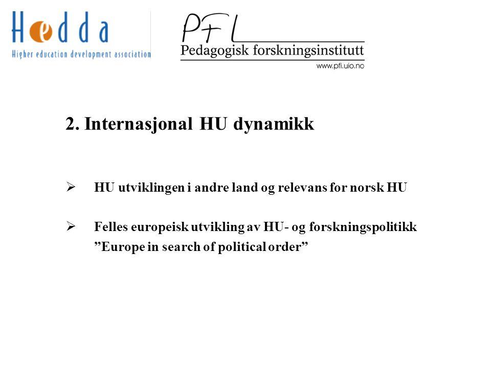 """2. Internasjonal HU dynamikk  HU utviklingen i andre land og relevans for norsk HU  Felles europeisk utvikling av HU- og forskningspolitikk """"Europe"""