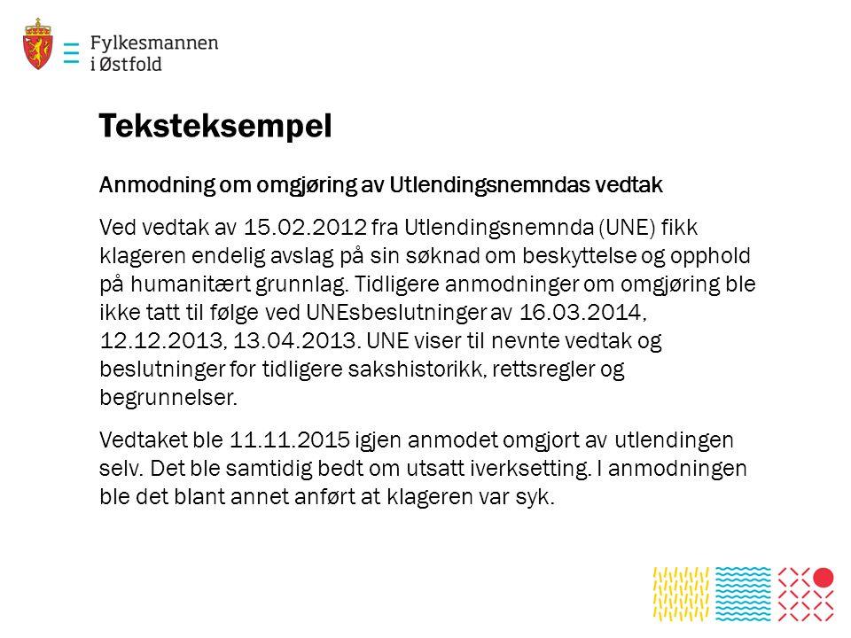 Teksteksempel Anmodning om omgjøring av Utlendingsnemndas vedtak Ved vedtak av 15.02.2012 fra Utlendingsnemnda (UNE) fikk klageren endelig avslag på sin søknad om beskyttelse og opphold på humanitært grunnlag.