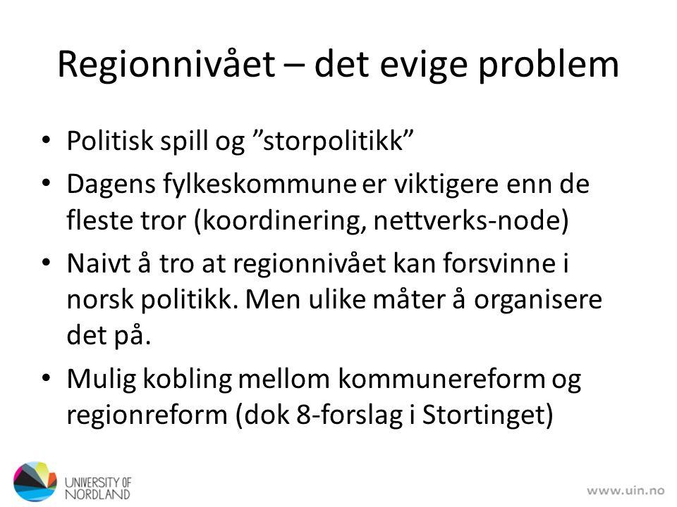 Regionnivået – det evige problem Politisk spill og storpolitikk Dagens fylkeskommune er viktigere enn de fleste tror (koordinering, nettverks-node) Naivt å tro at regionnivået kan forsvinne i norsk politikk.