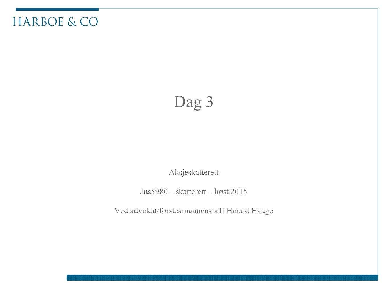 Dag 3 Aksjeskatterett Jus5980 – skatterett – høst 2015 Ved advokat/førsteamanuensis II Harald Hauge