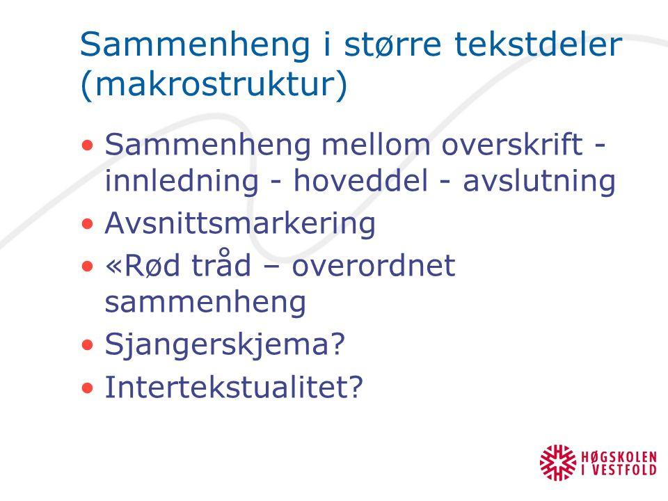Sammenheng i større tekstdeler (makrostruktur) Sammenheng mellom overskrift - innledning - hoveddel - avslutning Avsnittsmarkering «Rød tråd – overord