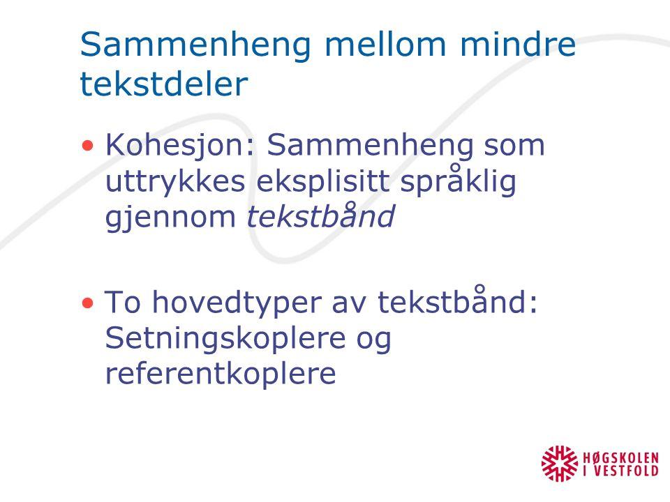 Sammenheng mellom mindre tekstdeler Kohesjon: Sammenheng som uttrykkes eksplisitt språklig gjennom tekstbånd To hovedtyper av tekstbånd: Setningskople