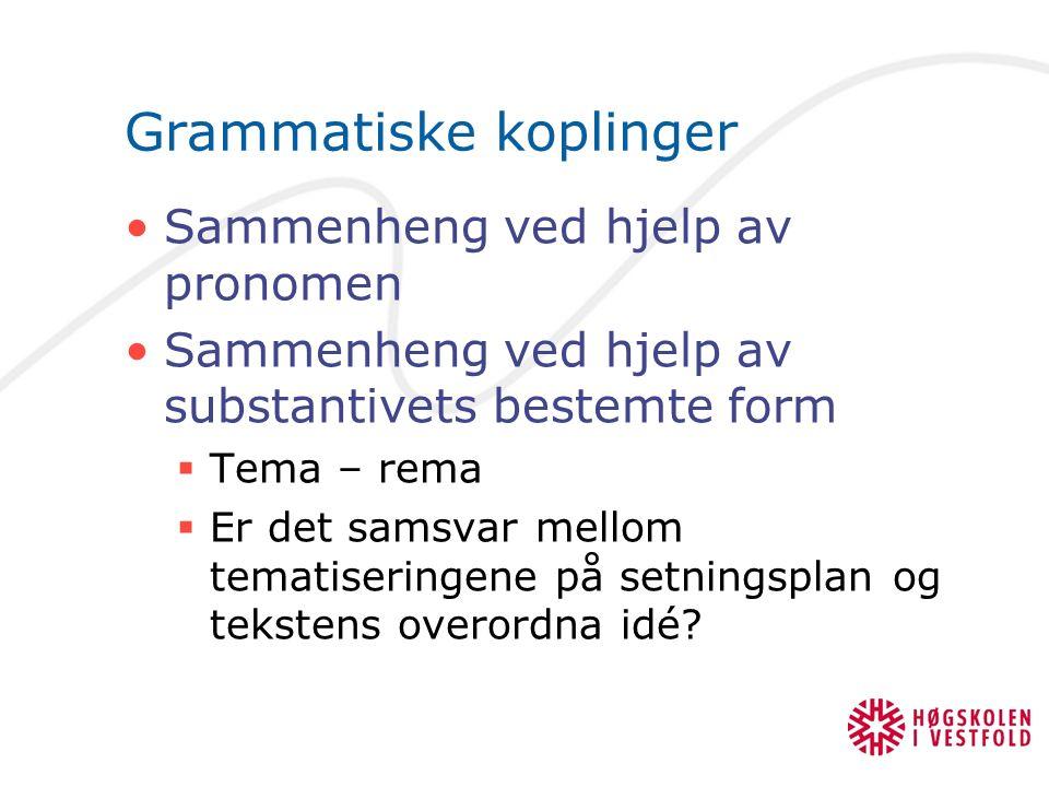 Grammatiske koplinger Sammenheng ved hjelp av pronomen Sammenheng ved hjelp av substantivets bestemte form  Tema – rema  Er det samsvar mellom temat