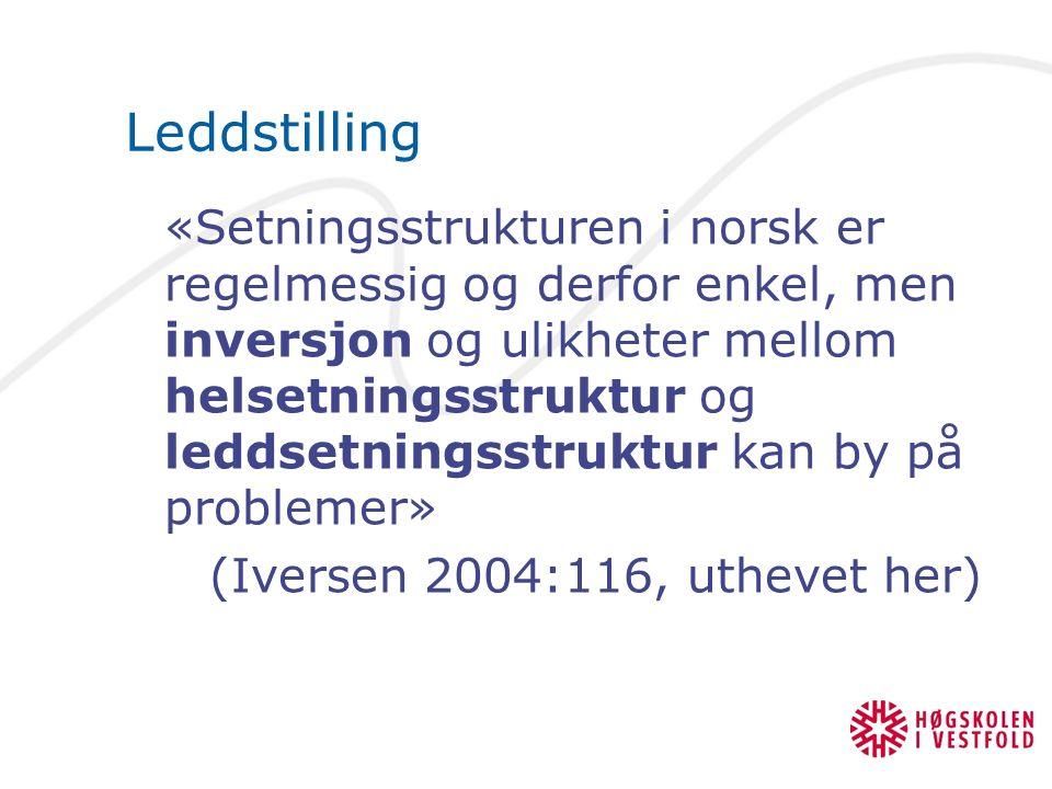 Leddstilling «Setningsstrukturen i norsk er regelmessig og derfor enkel, men inversjon og ulikheter mellom helsetningsstruktur og leddsetningsstruktur