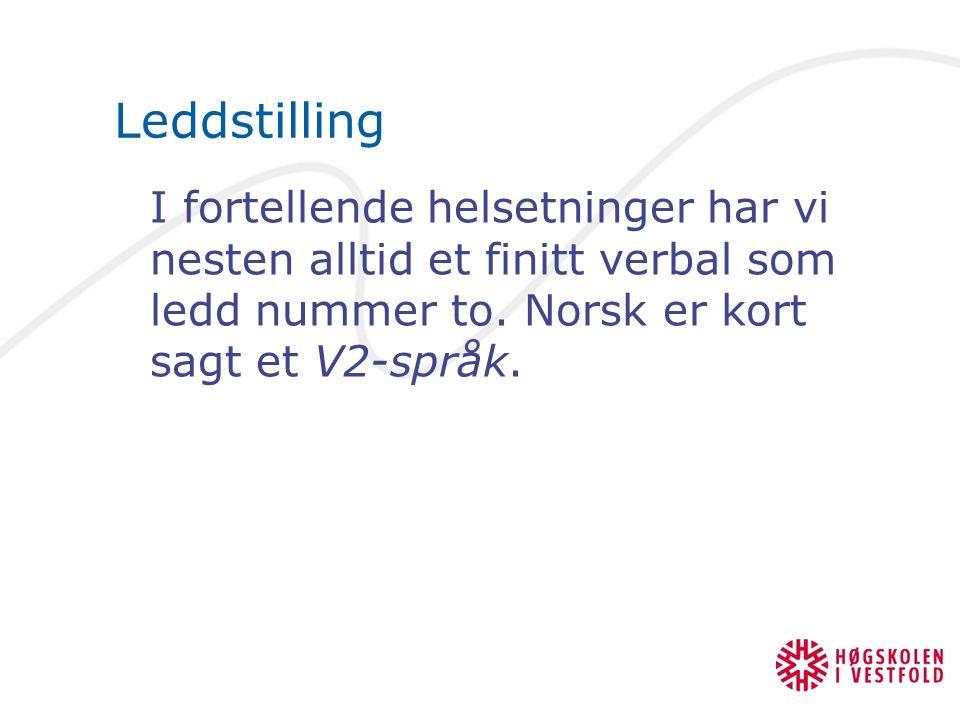 Leddstilling I fortellende helsetninger har vi nesten alltid et finitt verbal som ledd nummer to. Norsk er kort sagt et V2-språk.