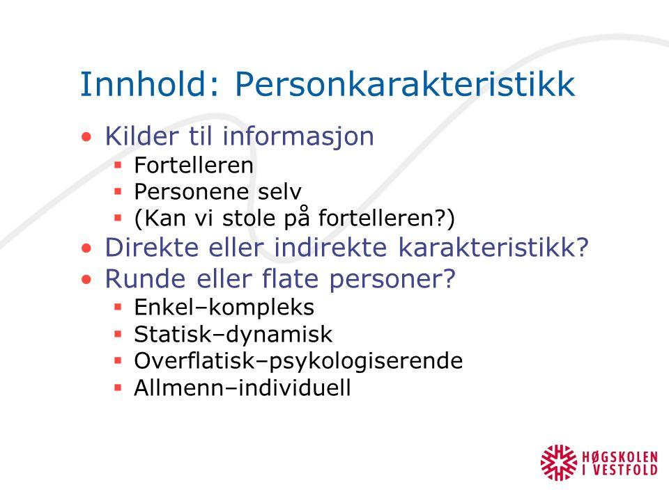 Innhold: Personkarakteristikk Kilder til informasjon  Fortelleren  Personene selv  (Kan vi stole på fortelleren?) Direkte eller indirekte karakteri