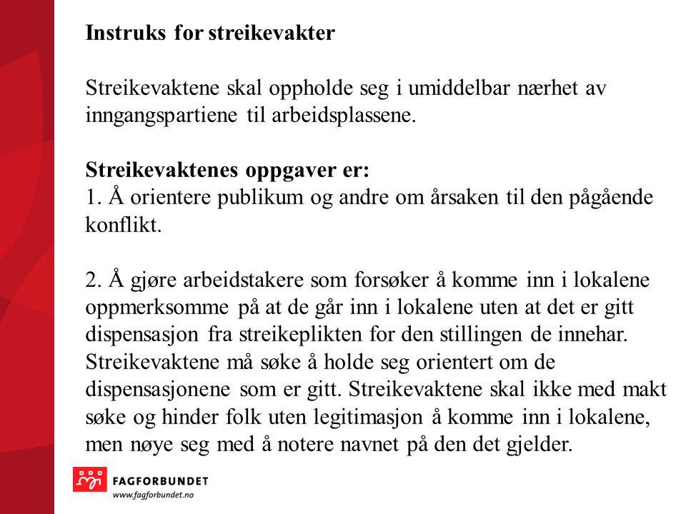 Instruks for streikevakter Streikevaktene skal oppholde seg i umiddelbar nærhet av inngangspartiene til arbeidsplassene.