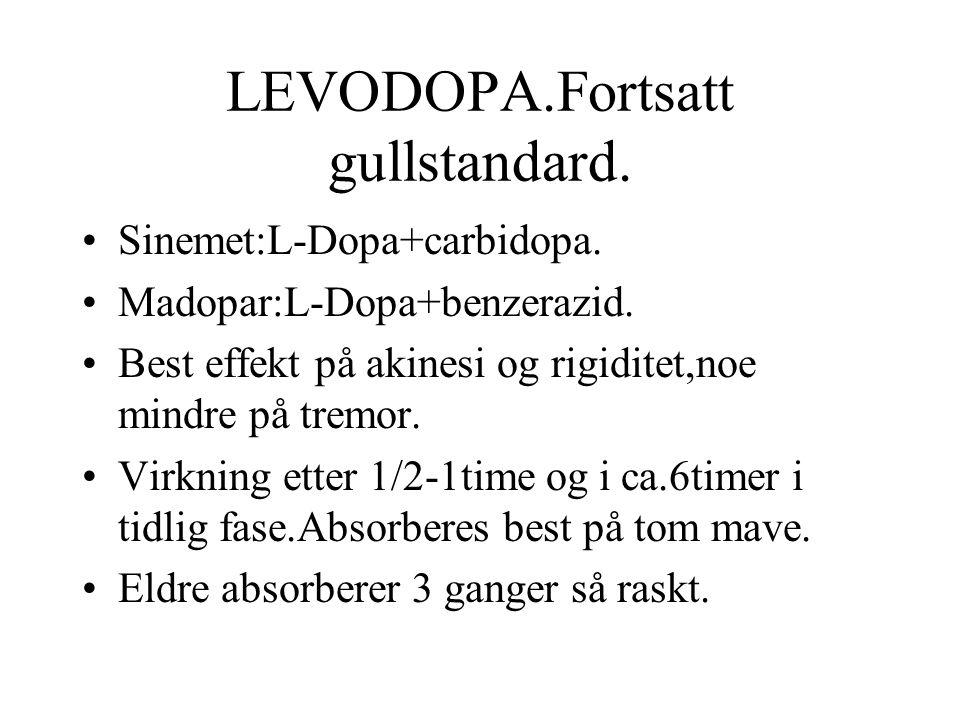 LEVODOPA.Fortsatt gullstandard. Sinemet:L-Dopa+carbidopa.