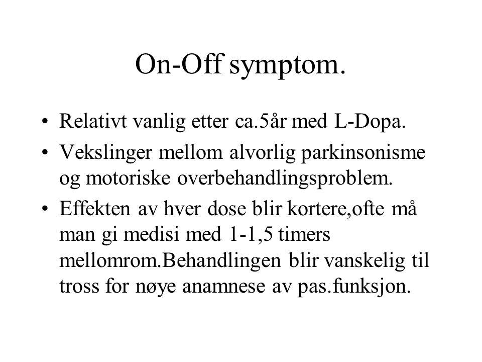 On-Off symptom. Relativt vanlig etter ca.5år med L-Dopa.
