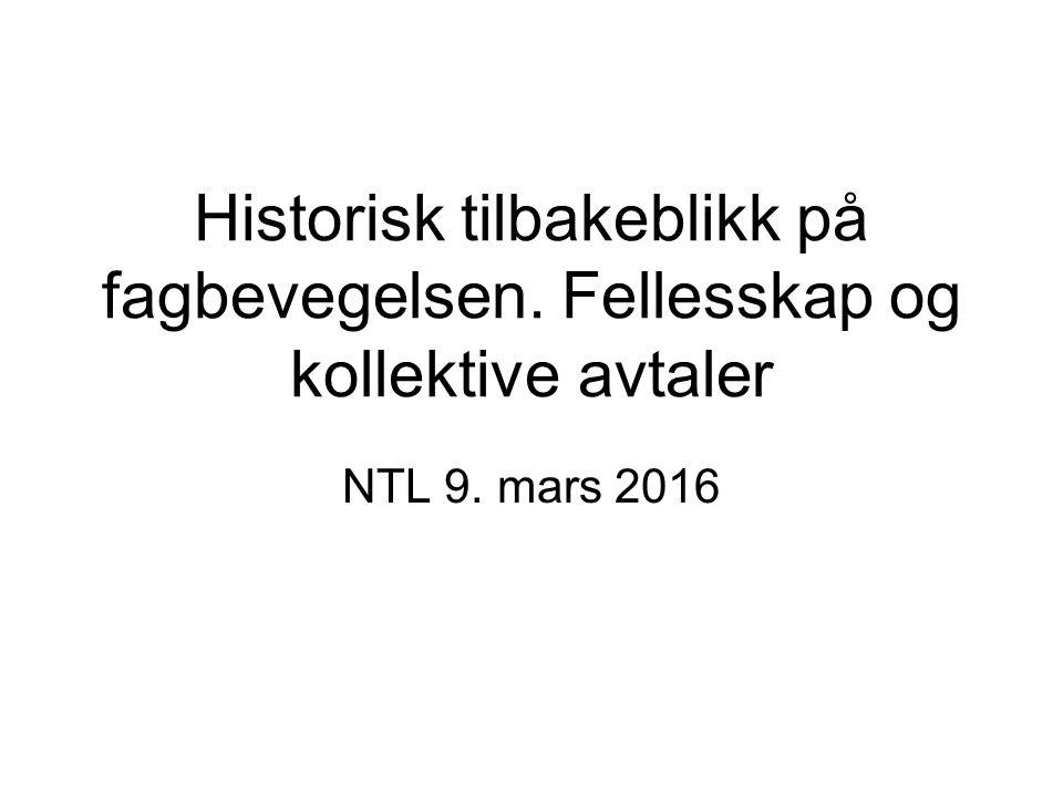 Historisk tilbakeblikk på fagbevegelsen. Fellesskap og kollektive avtaler NTL 9. mars 2016
