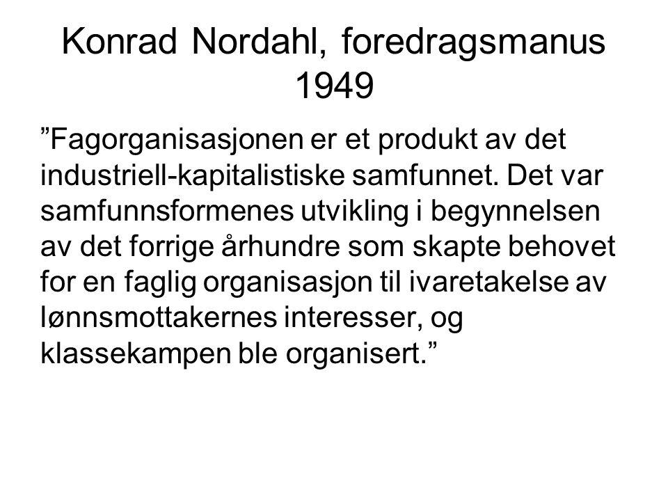 LO og «den norske modellen» Et spesielt trepartssamarbeid Aksept for statlig engasjement og inngripen Sentraliserte organisasjoner Sterkt grunnplansdemokrati, avstemninger.