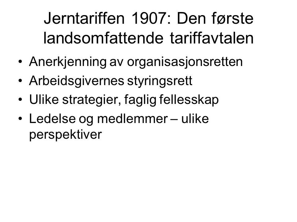 Jerntariffen 1907: Den første landsomfattende tariffavtalen Anerkjenning av organisasjonsretten Arbeidsgivernes styringsrett Ulike strategier, faglig fellesskap Ledelse og medlemmer – ulike perspektiver